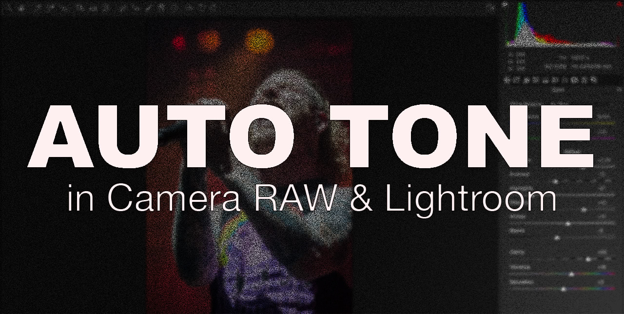 Adobe updates auto tone in Camera RAW & Lightroom